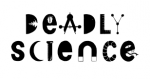 graphic logo of Deadly Science